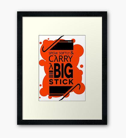 Speak Softly & Carry a Big Stick Framed Print