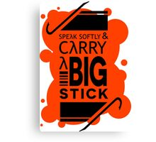 Speak Softly & Carry a Big Stick Canvas Print