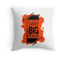 Speak Softly & Carry a Big Stick Throw Pillow