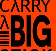 Speak Softly & Carry a Big Stick Sticker