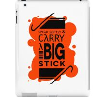 Speak Softly & Carry a Big Stick iPad Case/Skin