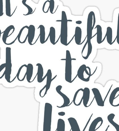 It's a beautiful day to save lives Sticker