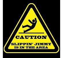 Caution... Slippin' Jimmy Photographic Print