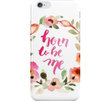 Born to be Me Watercolor Brush Lettering iPhone Case/Skin