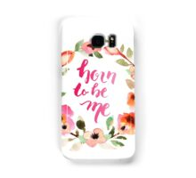 Born to be Me Watercolor Brush Lettering Samsung Galaxy Case/Skin
