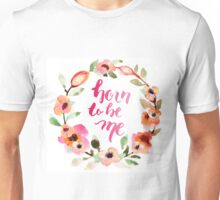 Born to be Me Watercolor Brush Lettering Unisex T-Shirt