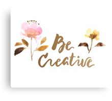 Be Creative Watercolor Brush Lettering Flowers Canvas Print