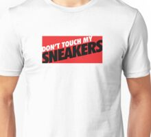 Don't Touch my Sneakers 1 Unisex T-Shirt