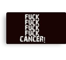 Fuck, fuck, fuck, fuck cancer! Canvas Print