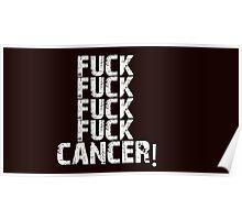 Fuck, fuck, fuck, fuck cancer! Poster