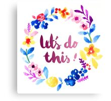 Let's Do This  Watercolor Brush Lettering Flowers Canvas Print