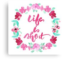 Life is Short Watercolor Brush Lettering Flowers Canvas Print