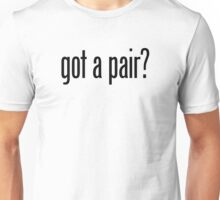 got a pair? Unisex T-Shirt