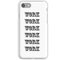 Work- Lyrics Inspired iPhone Case/Skin