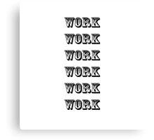 Work- Lyrics Inspired Canvas Print