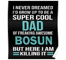 I NEVER DREAMED I'D GROW UP TO BE A SUPER COOL DAD OF FREAKING AWESOME BOSUN  BUT HERE I AM KILLING IT Poster