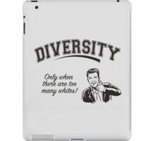 Diversity - Too Many Whites iPad Case/Skin
