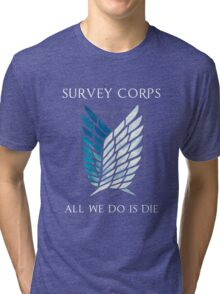 Survey Corps - All we do is die Tri-blend T-Shirt