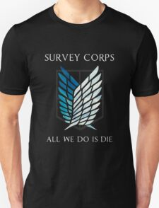 Survey Corps - All we do is die T-Shirt