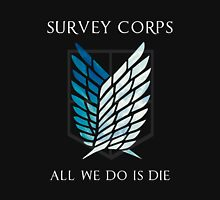 Survey Corps - All we do is die Unisex T-Shirt