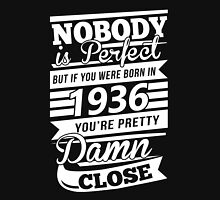 Nobody is perfect but if you were born in 1936 t shirt Unisex T-Shirt