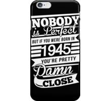 Nobody is perfect but if you were born in 1945 iPhone Case/Skin