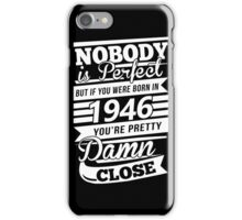Nobody is perfect but if you were born in 1946 iPhone Case/Skin