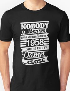 Nobody is perfect but if you were born in 1958 Unisex T-Shirt