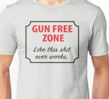 Gun Free Zone - Like This Shit Ever Works Unisex T-Shirt