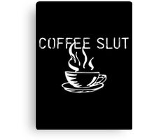 coffe slut Canvas Print