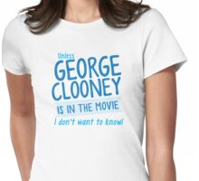 Unless George Clooney is in the movie I Don't want to know! Womens Fitted T-Shirt