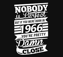 Nobody is perfect but if you were born in 1966 Unisex T-Shirt