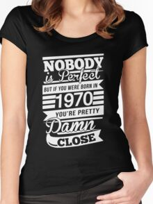 Nobody is perfect but if you were born in 1970 Women's Fitted Scoop T-Shirt