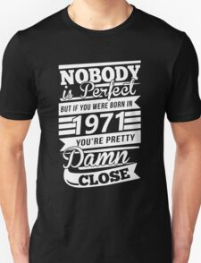Nobody is perfect but if you were born in 1971 Unisex T-Shirt