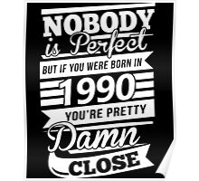 Nobody is perfect but if you were born in 1990 Poster
