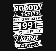 Nobody is perfect but if you were born in 1991 Unisex T-Shirt