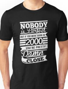 Nobody is perfect but if you were born in 2000 Unisex T-Shirt