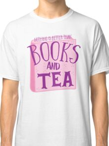 Nothing is better than books and tea Classic T-Shirt