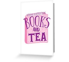 Nothing is better than books and tea Greeting Card
