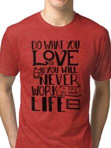 Do What You Love Tri-blend T-Shirt