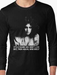 It's a shame she won't live.  But, then again, who does? Long Sleeve T-Shirt