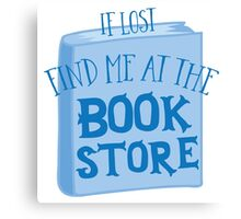 IF LOST FIND ME AT THE book store in blue Canvas Print