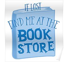 IF LOST FIND ME AT THE book store in blue Poster