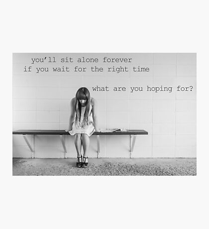 You'll Sit Alone Forever - Jimmy Eat World Lyrics inspired by If You Don't Don't Photographic Print