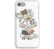 I want to pet every cat in the world! iPhone Case/Skin