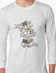 I want to pet every cat in the world! Long Sleeve T-Shirt