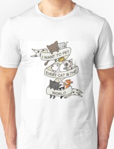 I want to pet every cat in the world! Unisex T-Shirt