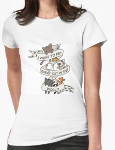 I want to pet every cat in the world! Womens Fitted T-Shirt