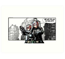 WE ARE THE LAW IN THIS CITY! Art Print