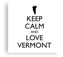 KEEP CALM and LOVE VERMONT Canvas Print